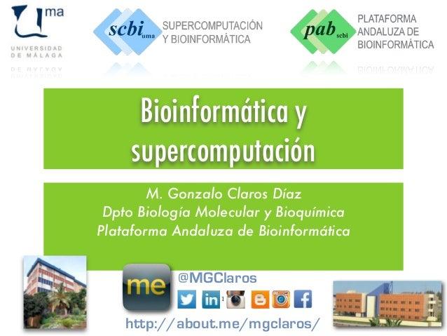 Bioinformática y supercomputación M. Gonzalo Claros Díaz Dpto Biología Molecular y Bioquímica Plataforma Andaluza de Bioin...