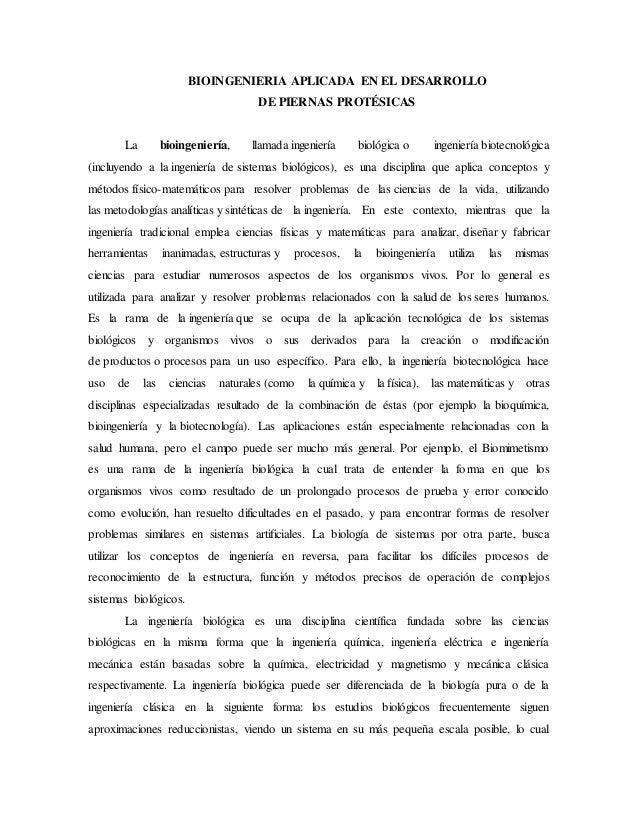 BIOINGENIERIA APLICADA EN EL DESARROLLO DE PIERNAS PROTÉSICAS La bioingeniería, llamada ingeniería biológica o ingeniería ...