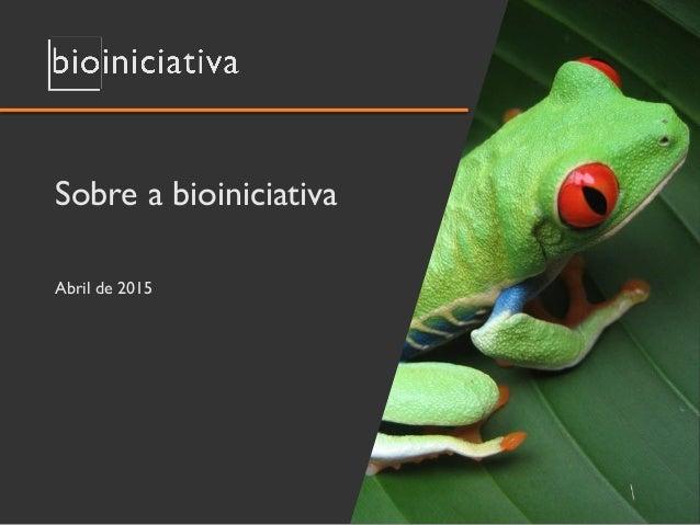 Sobre a bioiniciativa Abril de 2015