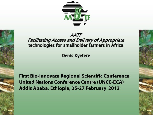 AATFFacilitating Access and Delivery of Appropriatetechnologies for smallholder farmers in Africa                Denis Kye...