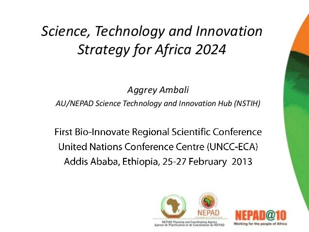 Science, Technology and Innovation      Strategy for Africa 2024                    Aggrey Ambali  AU/NEPAD Science Techno...