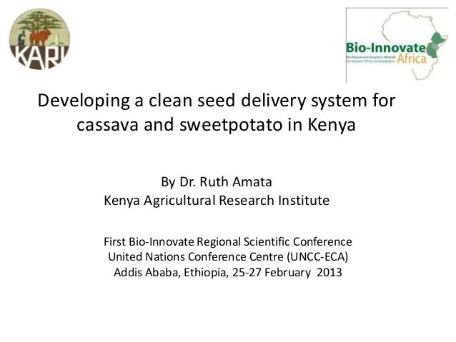 Developing a clean seed delivery system for    cassava and sweetpotato in Kenya               By Dr. Ruth Amata       Keny...