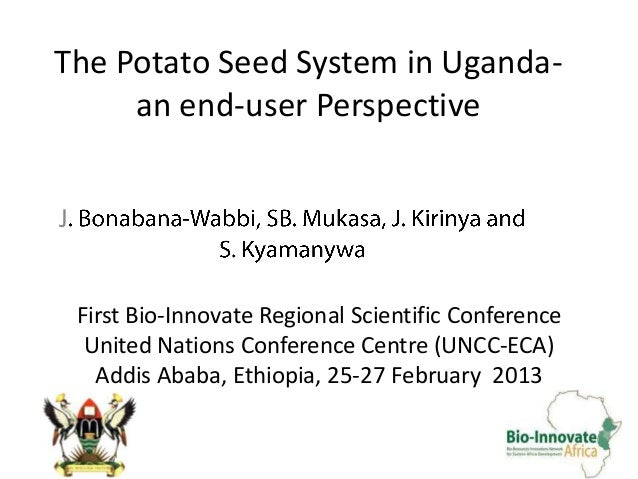 The Potato Seed System in Uganda-     an end-user PerspectiveJ    First Bio-Innovate Regional Scientific Conference     Un...