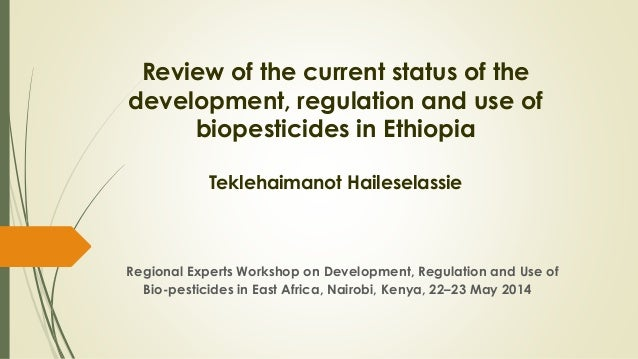 Review of the current status of the development, regulation and use of biopesticides in Ethiopia Teklehaimanot Haileselass...