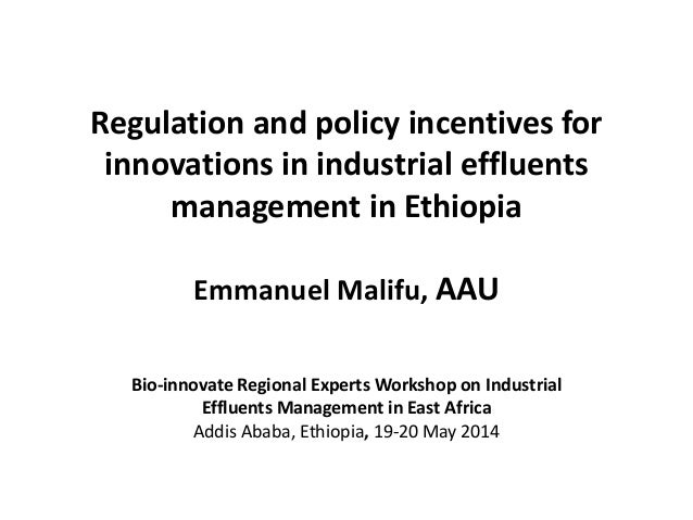 Regulation and policy incentives for innovations in industrial effluents management in Ethiopia Emmanuel Malifu, AAU Bio-i...