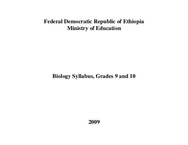 Federal Democratic Republic of Ethiopia         Ministry of Education   Biology Syllabus, Grades 9 and 10                 ...