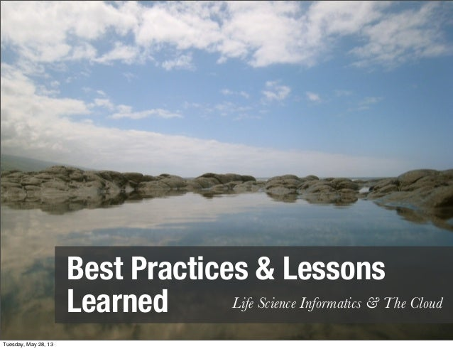 Best Practices & LessonsLearned Life Science Informatics & The CloudTuesday, May 28, 13