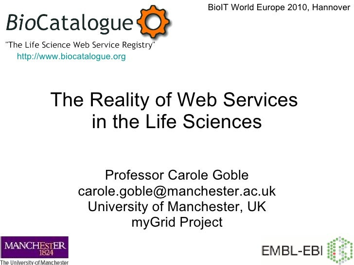 The Reality of Web Services  in the Life Sciences Professor Carole Goble [email_address] University of Manchester, UK myGr...