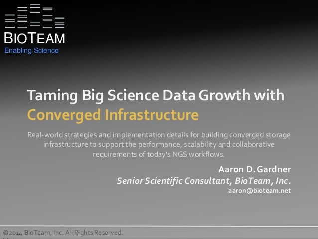 Taming Big Science Data Growth with Converged Infrastructure ©2014 BioTeam, Inc. All Rights Reserved. Real-world strategie...