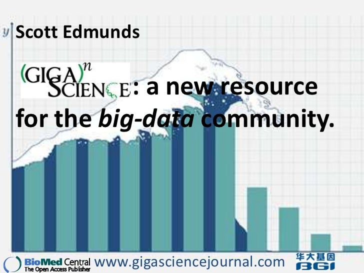Scott Edmunds<br />					:: a new resource for the big-data community.<br />www.gigasciencejournal.com<br />
