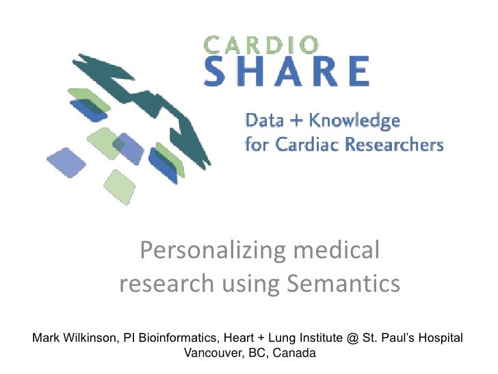 Personalizing medical research using Semantics<br />Mark Wilkinson, PI Bioinformatics, Heart + Lung Institute @ St. Paul's...
