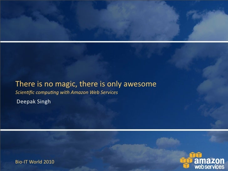 There  is  no  magic,  there  is  only  awesome Scien&fic  compu&ng  with  Amazon  Web  Services De...
