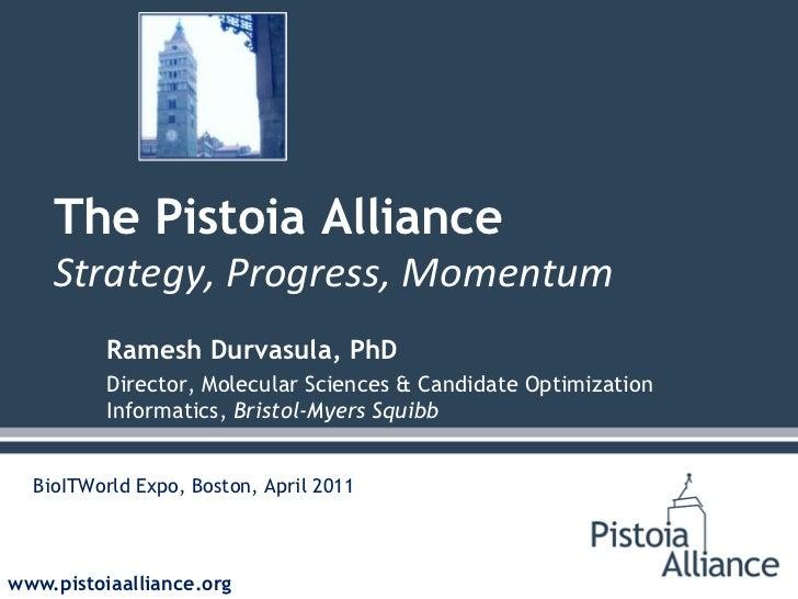 The Pistoia Alliance<br />Strategy, Progress, Momentum<br />Ramesh Durvasula, Ph.D.<br />Director, Molecular Sciences & Ca...
