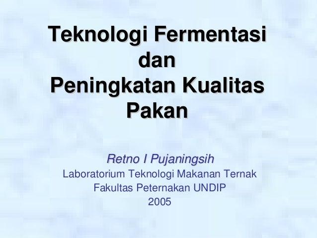 Teknologi Fermentasi        danPeningkatan Kualitas       Pakan         Retno I Pujaningsih Laboratorium Teknologi Makanan...