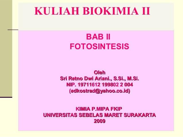 KULIAH BIOKIMIA IIBAB IIFOTOSINTESISOlehOlehSri Retno Dwi Ariani., S.Si., M.Si.Sri Retno Dwi Ariani., S.Si., M.Si.NIP. 197...