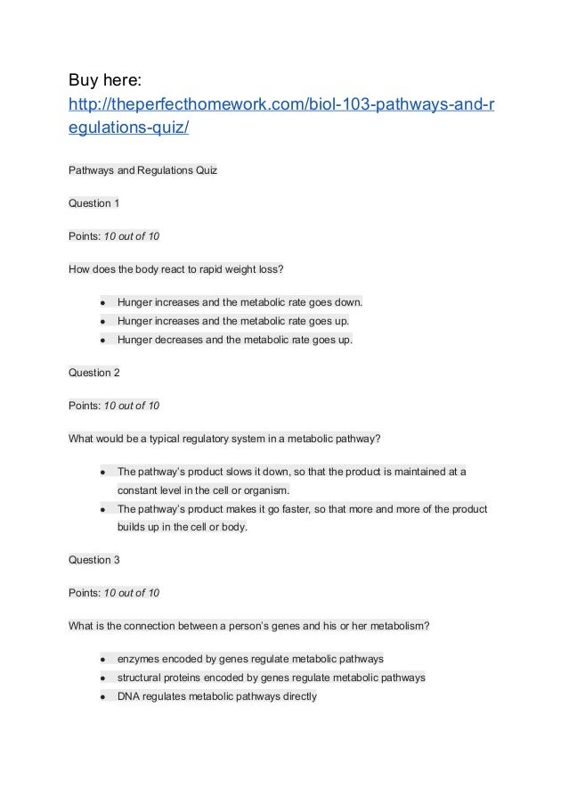 Buy here: http://theperfecthomework.com/biol-103-pathways-and-r egulations-quiz/ Pathways and Regulations Quiz Question 1 ...