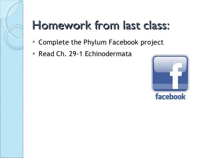 Homework from last class: <ul><li>Complete the Phylum Facebook project </li></ul><ul><li>Read Ch. 29-1 Echinodermata </li>...