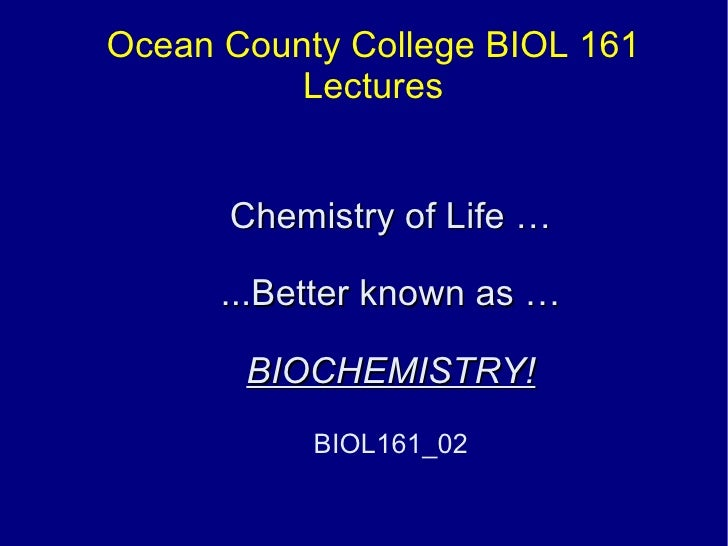 Ocean County College BIOL 161 Lectures Chemistry of Life … ...Better known as … BIOCHEMISTRY! BIOL161_03