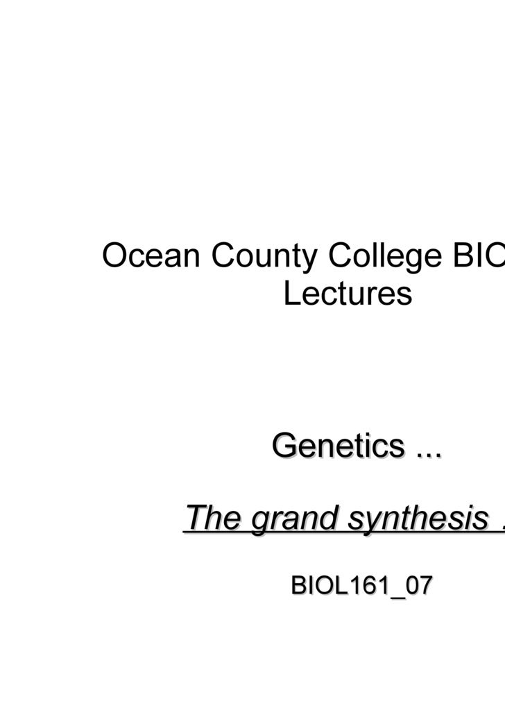 Ocean County College BIOL 161 Lectures Genetics ...  The grand synthesis …  BIOL161_07