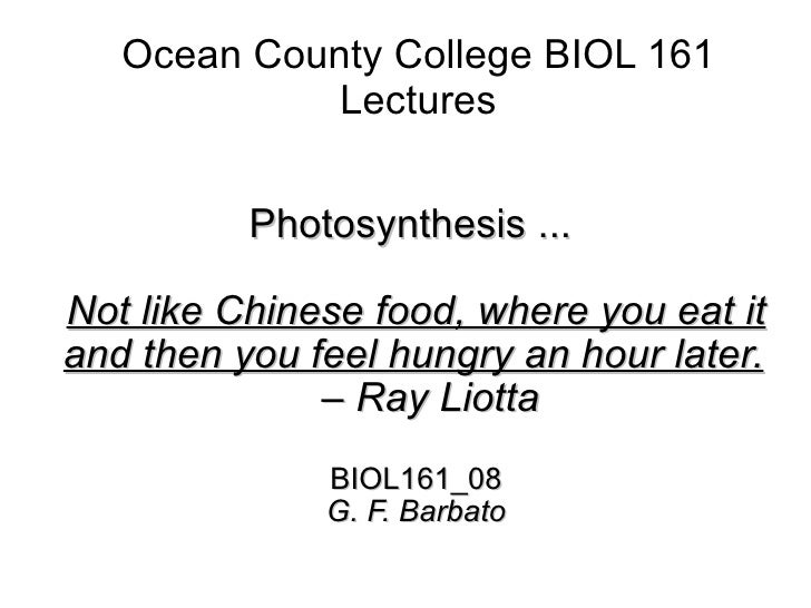 Ocean County College BIOL 161 Lectures Photosynthesis ...  Not like Chinese food, where you eat it and then you feel hungr...