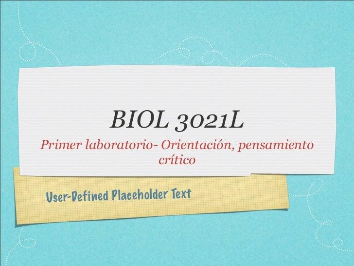 BIOL 3021LPrimer laboratorio- Orientación, pensamiento                   críticoUse r-De fi ned P lace h olde r Te xt