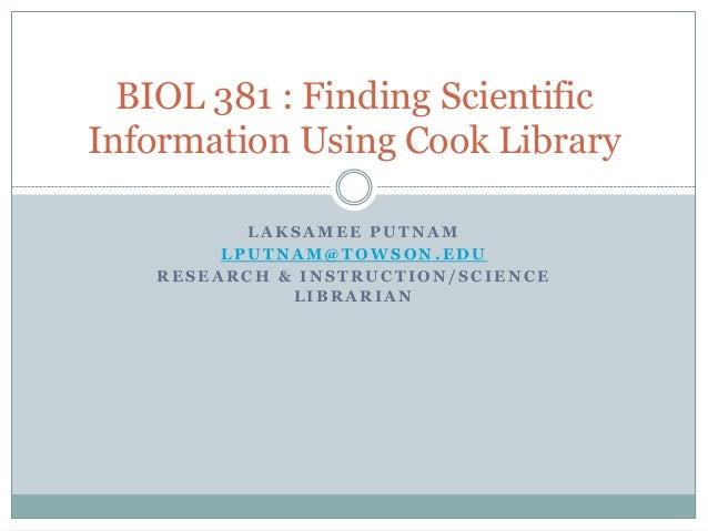 BIOL 381 : Finding ScientificInformation Using Cook Library           LAKSAMEE PUTNAM         LPUTNAM@TOWSON.EDU    RESEAR...