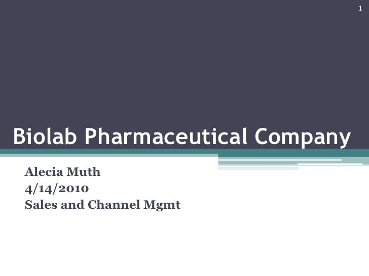 Biolab Pharmaceutical Company<br />AleciaMuth<br />4/14/2010<br />Sales and Channel Mgmt<br />1<br />