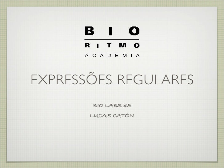 EXPRESSÕES REGULARES       BIO LABS #5       LUCAS CATÓN