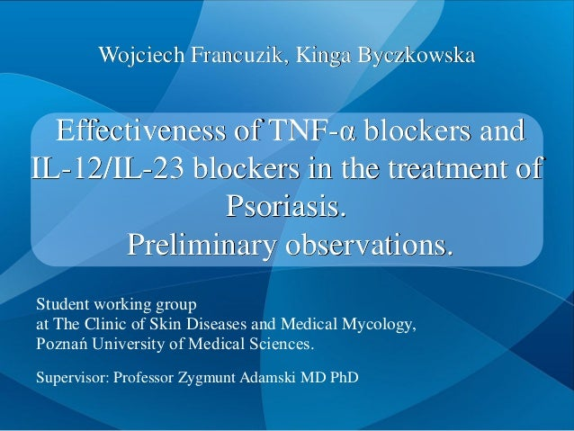 Effectiveness of TNF-α blockers and IL-12/IL-23 blockers in the treatment of Psoriasis. Preliminary observations. Wojciech...