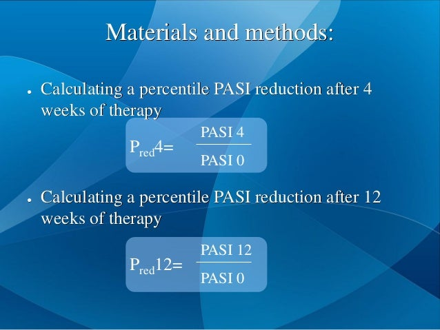 ● Calculating a percentile PASI reduction after 4 weeks of therapy ● Calculating a percentile PASI reduction after 12 week...