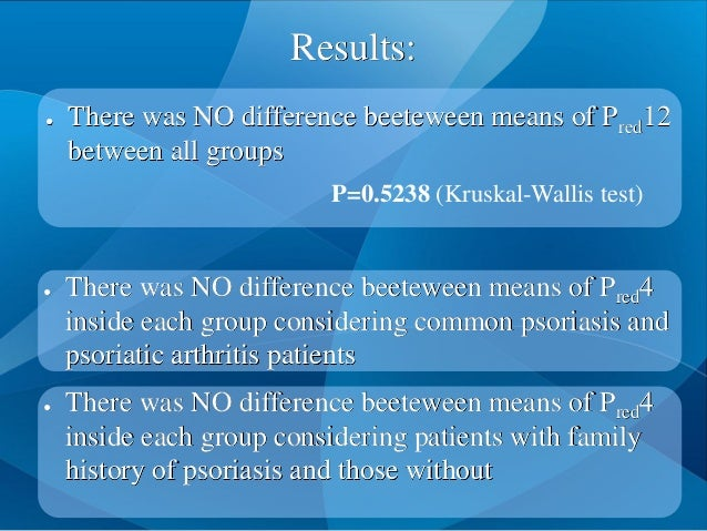 Results: ● There was NO difference beeteween means of Pred4 inside each group considering common psoriasis and psoriatic a...