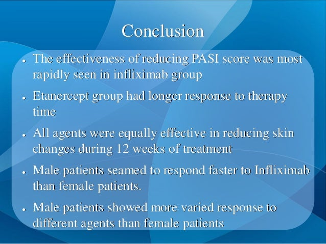 Conclusion ● The effectiveness of reducing PASI score was most rapidly seen in infliximab group ● Etanercept group had lon...
