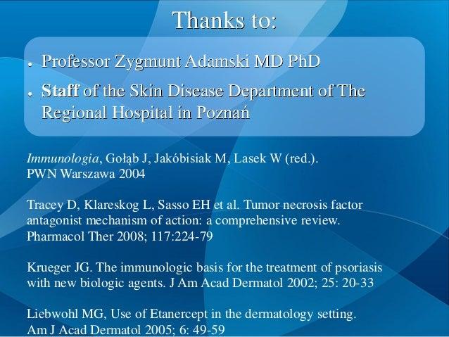 Thanks to: ● Professor Zygmunt Adamski MD PhD ● Staff of the Skin Disease Department of The Regional Hospital in Poznań Im...