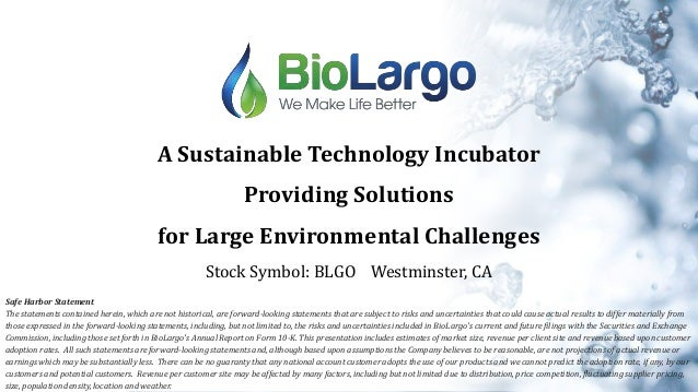 A Sustainable Technology Incubator Providing Solutions for Large Environmental Challenges Stock Symbol: BLGO Westminster, ...