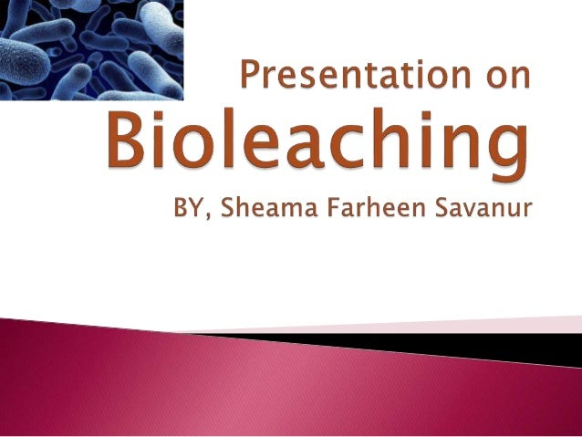  DEFINITION OF BIOLEACHING  MICROORGANISMS USED IN BIOLEACHING  CHEMISTRY OF BIOLEACHING  TYPES  EXAMPLES 1. COPPER L...