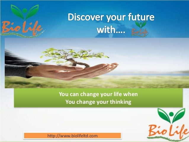 You can change your life when You change your thinking http://www.biolifeltd.com