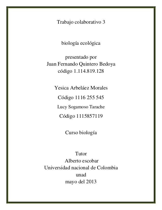 Trabajo colaborativo 3biología ecológicapresentado porJuan Fernando Quintero Bedoyacódigo 1.114.819.128Yesica Arbeláez Mor...