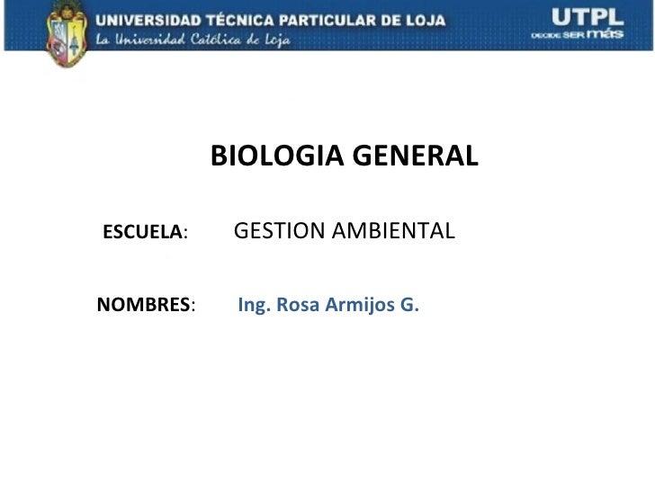 BIOLOGIA GENERALESCUELA:    GESTION AMBIENTALNOMBRES:    Ing. Rosa Armijos G.