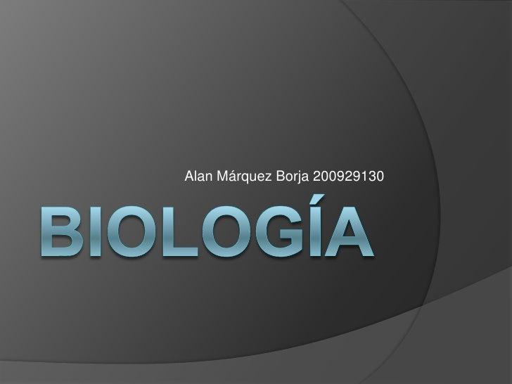 Biología<br />Alan Márquez Borja 200929130<br />
