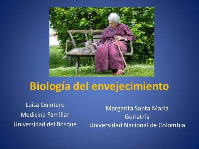 Biología del envejecimiento    Luisa Quintero                              Margarita Santa María  Medicina Familiar       ...