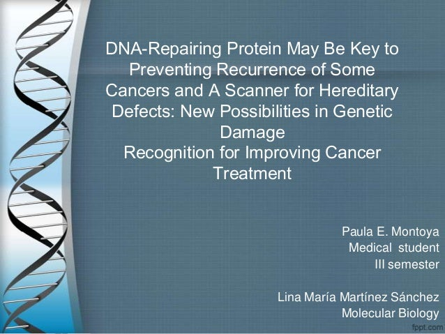 DNA-Repairing Protein May Be Key to  Preventing Recurrence of SomeCancers and A Scanner for Hereditary Defects: New Possib...