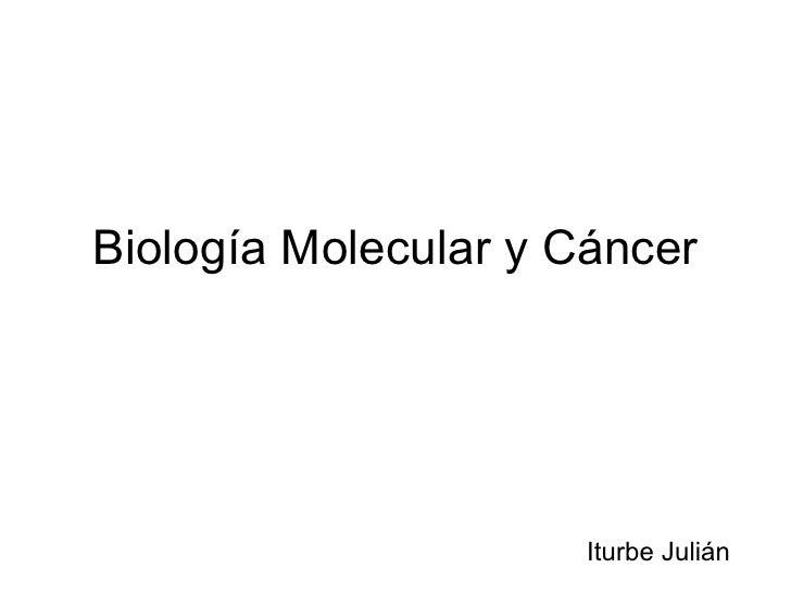 Biología Molecular y Cáncer Iturbe Julián