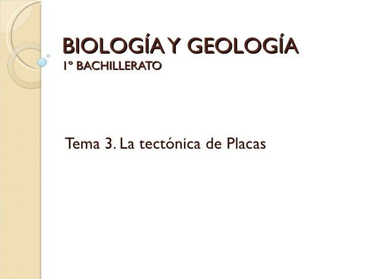 BIOLOGÍA Y GEOLOGÍA 1º BACHILLERATO Tema 3. La tectónica de Placas