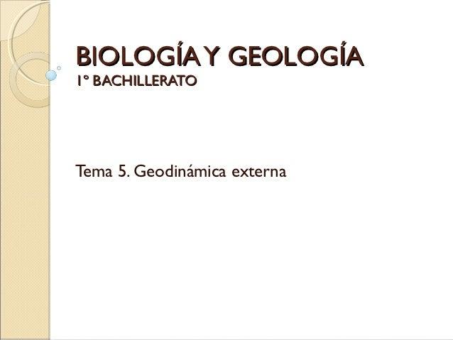 BIOLOGÍA Y GEOLOGÍA1º BACHILLERATOTema 5. Geodinámica externa
