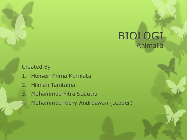 BIOLOGIAnimaliaCreated By:1. Hensen Prima Kurniata2. Hilman Tamtama3. Muhammad Fitra Saputra4. Muhammad Ricky Andreawan (L...