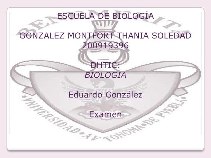 ESCUELA DE BIOLOGÍA<br />GONZALEZ MONTFORT THANIA SOLEDAD 200919396<br />DHTIC:<br />BIOLOGIA<br />Eduardo González<br />E...