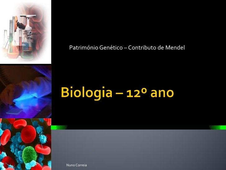 Património Genético – Contributo de Mendel     Nuno Correia