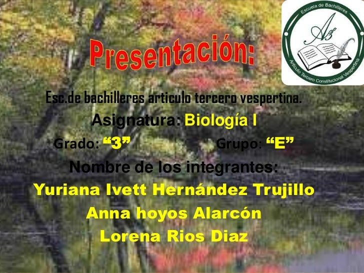 """Esc.de bachilleres articulo tercero vespertina.         Asignatura: Biología I  Grado: """"3""""                     Grupo: """"E"""" ..."""