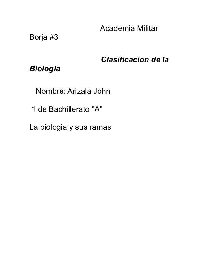 """Academia MilitarBorja #3                    Clasificacion de laBiologia Nombre: Arizala John1 de Bachillerato """"A""""La biolog..."""
