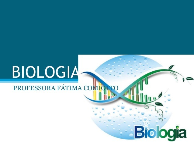 BIOLOGIAPROFESSORA FÁTIMA COMIOTTO